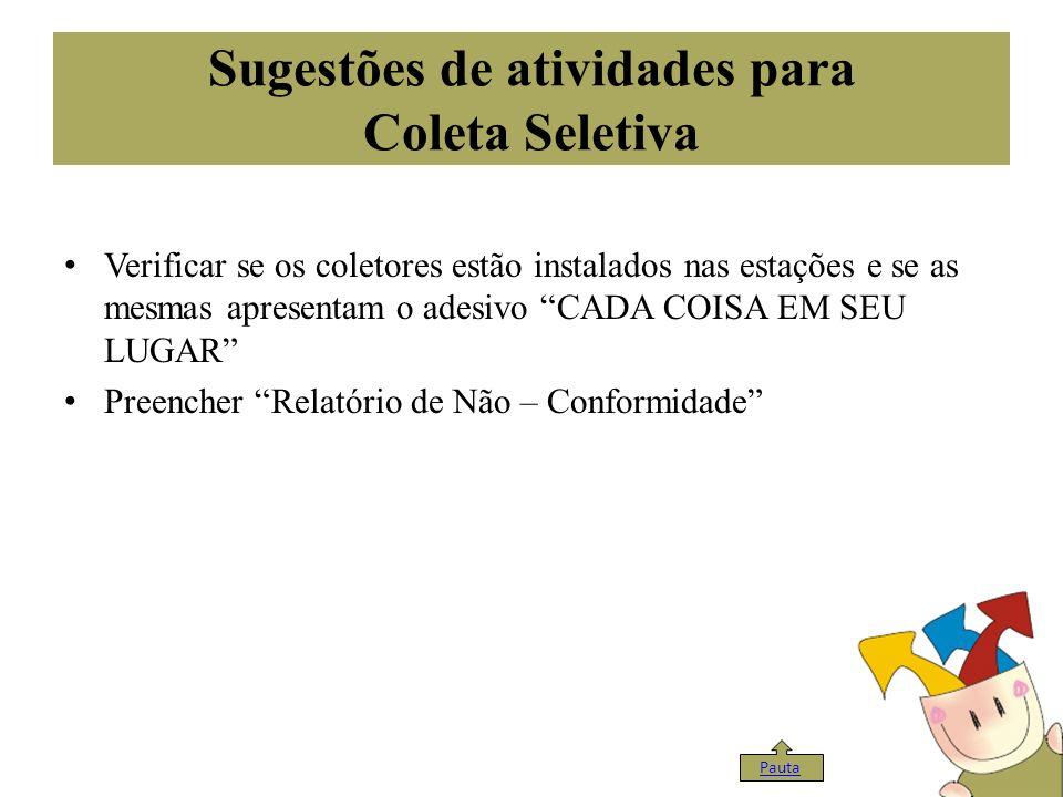 Sugestões de atividades para Coleta Seletiva Verificar se os coletores estão instalados nas estações e se as mesmas apresentam o adesivo CADA COISA EM