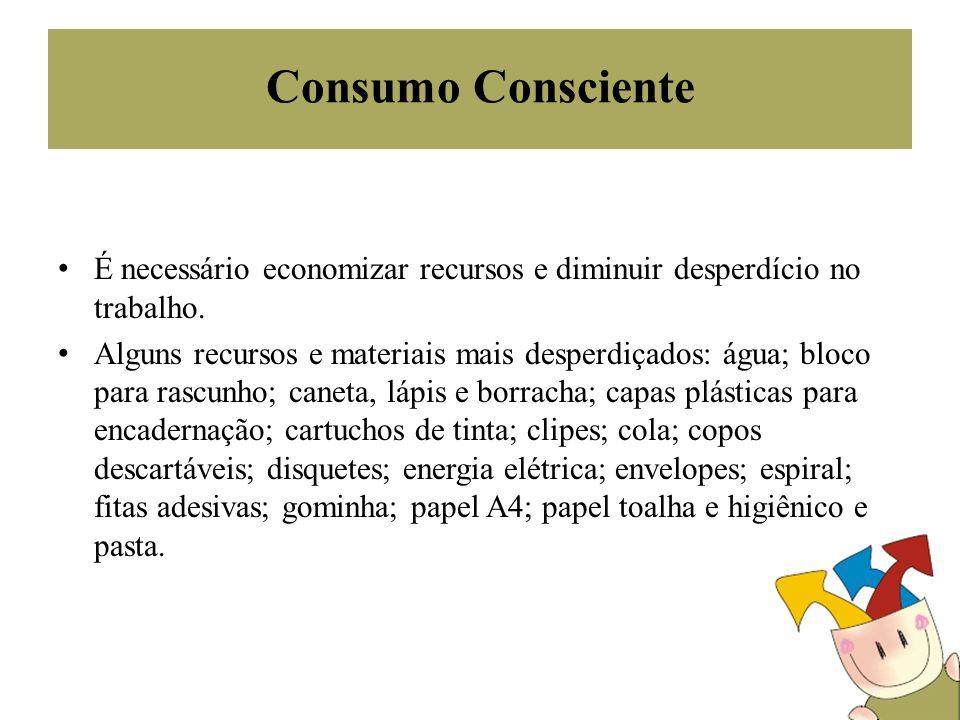 Consumo Consciente É necessário economizar recursos e diminuir desperdício no trabalho. Alguns recursos e materiais mais desperdiçados: água; bloco pa
