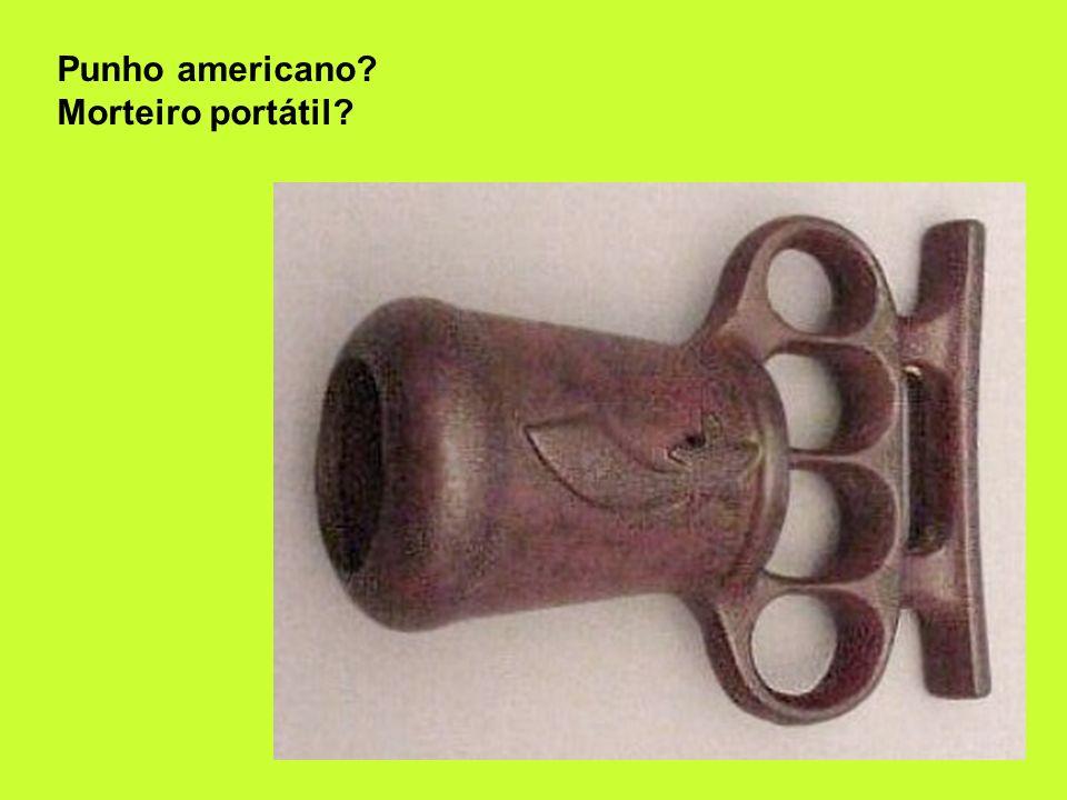 Punho americano? Morteiro portátil?