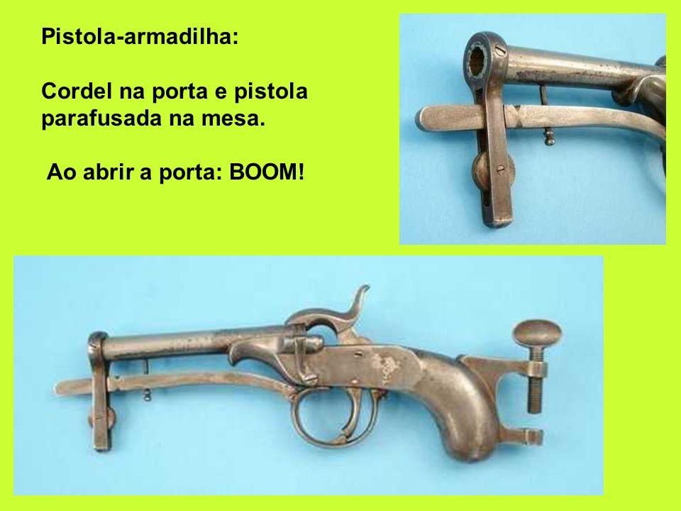 Pistola-armadilha: Cordel na porta e pistola parafusada na mesa. Ao abrir a porta: BOOM!