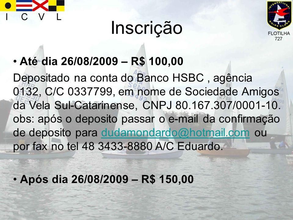 Inscrição Até dia 26/08/2009 – R$ 100,00 Depositado na conta do Banco HSBC, agência 0132, C/C 0337799, em nome de Sociedade Amigos da Vela Sul-Catarin