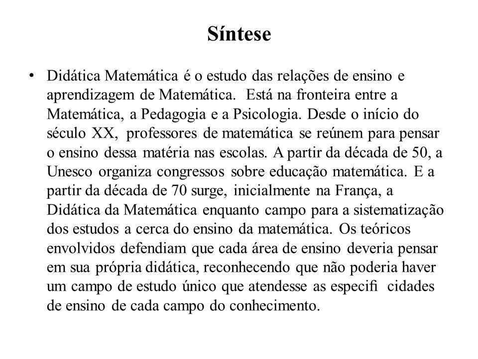 Síntese Didática Matemática é o estudo das relações de ensino e aprendizagem de Matemática. Está na fronteira entre a Matemática, a Pedagogia e a Psic