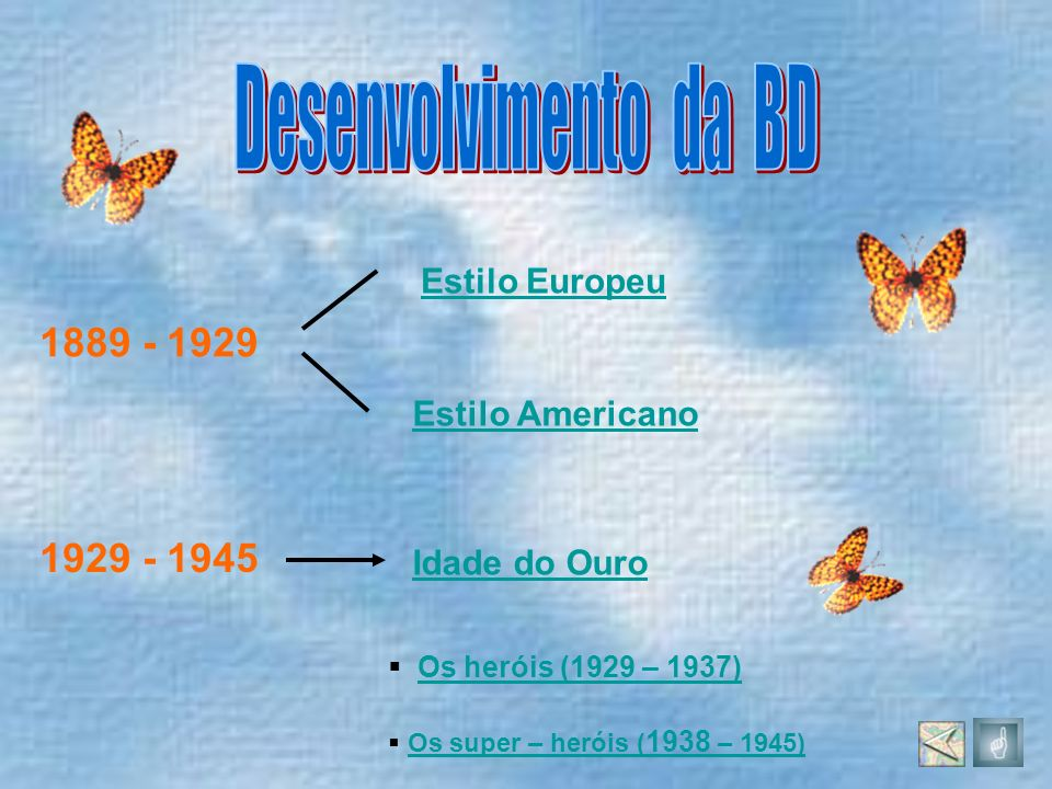 1889 - 1929 Estilo Europeu Estilo Americano 1929 - 1945 Idade do Ouro Os heróis (1929 – 1937) Os super – heróis ( 1938 – 1945)Os super – heróis ( 1938