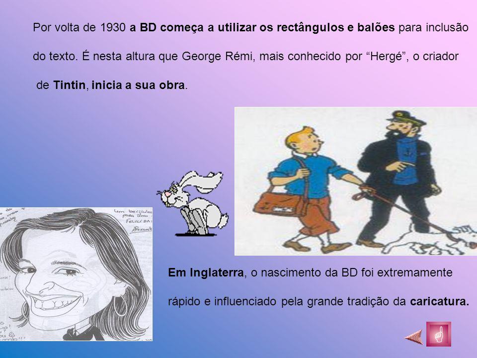 Por volta de 1930 a BD começa a utilizar os rectângulos e balões para inclusão do texto. É nesta altura que George Rémi, mais conhecido por Hergé, o c