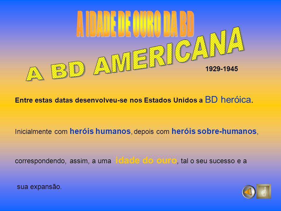 Entre estas datas desenvolveu-se nos Estados Unidos a BD heróica. Inicialmente com heróis humanos, depois com heróis sobre-humanos, correspondendo, as