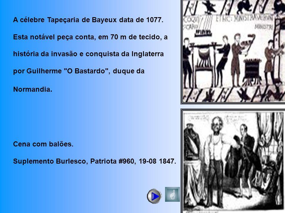 A célebre Tapeçaria de Bayeux data de 1077. Esta notável peça conta, em 70 m de tecido, a história da invasão e conquista da Inglaterra por Guilherme