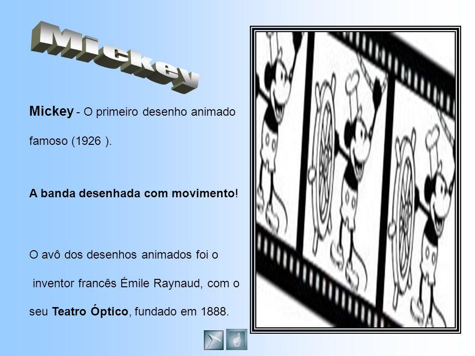 Mickey - O primeiro desenho animado famoso (1926 ). A banda desenhada com movimento! O avô dos desenhos animados foi o inventor francês Émile Raynaud,