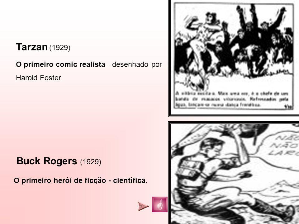 Tarzan (1929) O primeiro comic realista - desenhado por Harold Foster. Buck Rogers (1929) O primeiro herói de ficção - científica.