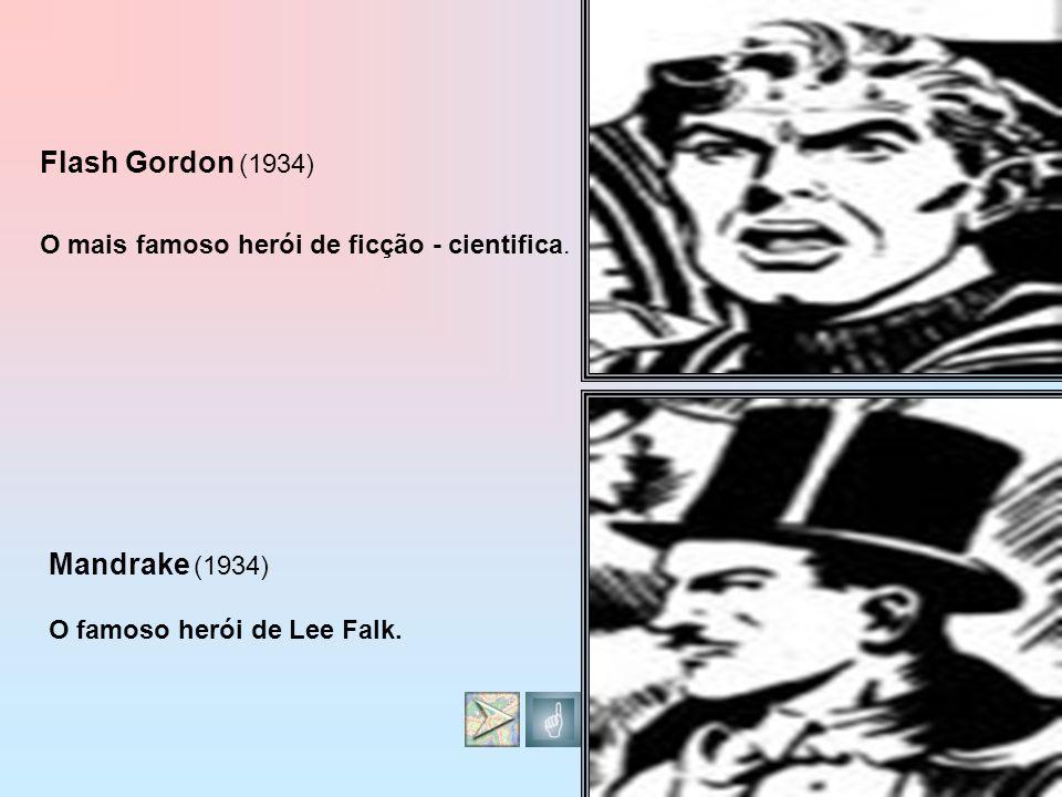 Flash Gordon (1934) O mais famoso herói de ficção - cientifica. Mandrake (1934) O famoso herói de Lee Falk.
