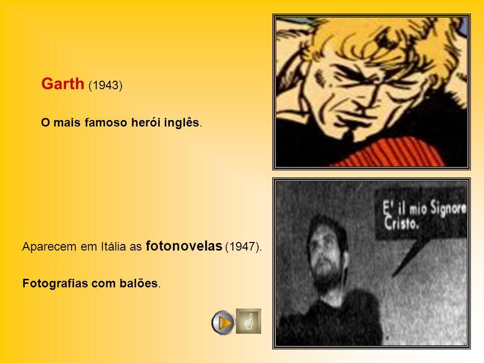 Garth (1943) O mais famoso herói inglês. Aparecem em Itália as fotonovelas (1947). Fotografias com balões.