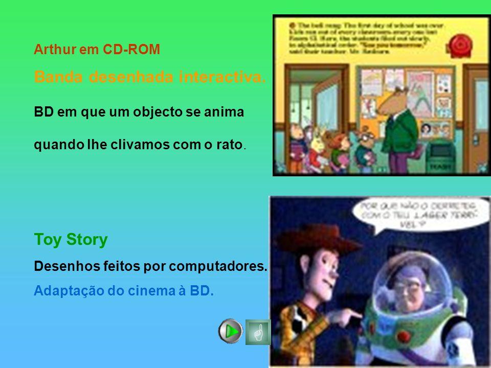 Arthur em CD-ROM Banda desenhada interactiva. BD em que um objecto se anima quando lhe clivamos com o rato. Toy Story Desenhos feitos por computadores