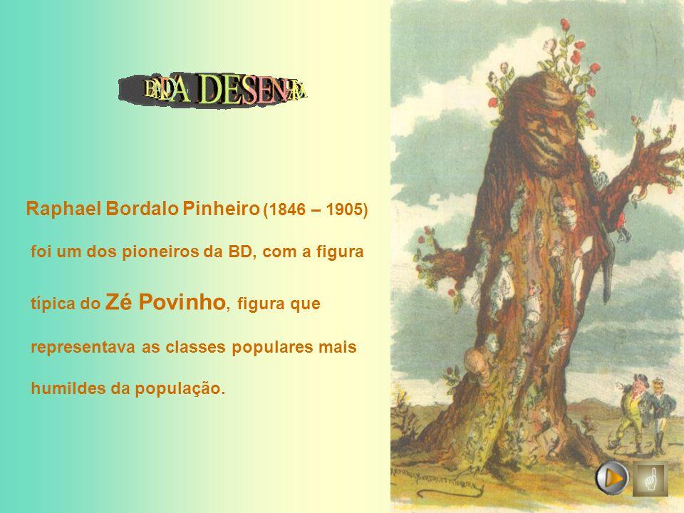 Raphael Bordalo Pinheiro (1846 – 1905) foi um dos pioneiros da BD, com a figura típica do Zé Povinho, figura que representava as classes populares mai