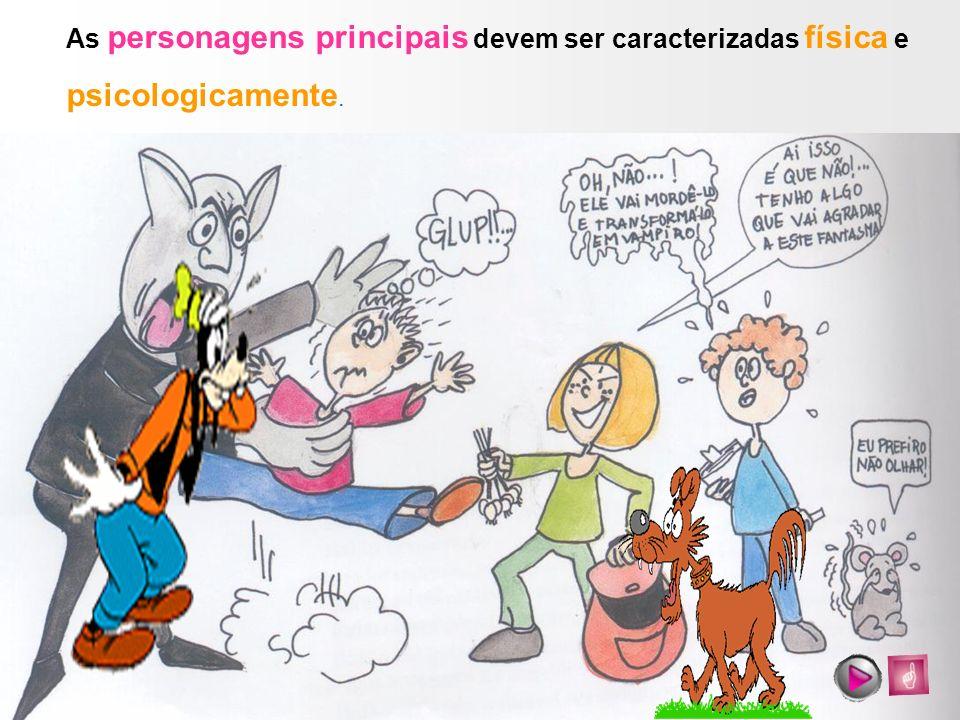 As personagens principais devem ser caracterizadas física e psicologicamente..
