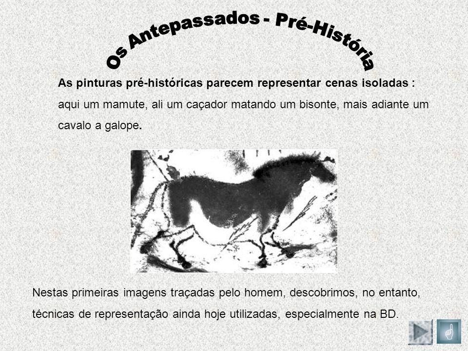 As pinturas pré-históricas parecem representar cenas isoladas : aqui um mamute, ali um caçador matando um bisonte, mais adiante um cavalo a galope. Ne