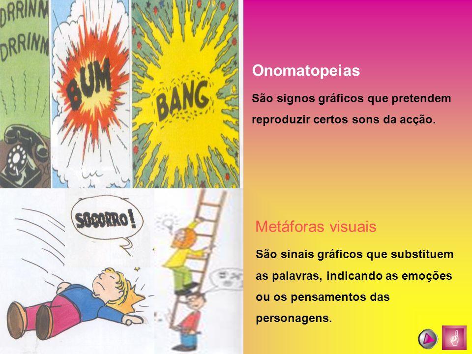 Onomatopeias São signos gráficos que pretendem reproduzir certos sons da acção. Metáforas visuais São sinais gráficos que substituem as palavras, indi