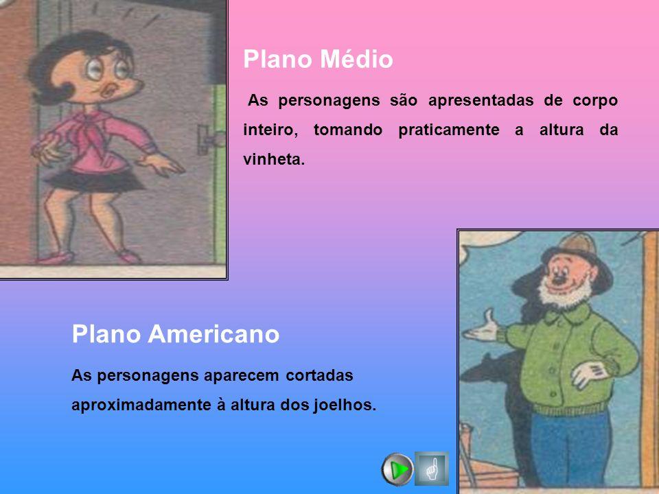 Plano Médio As personagens são apresentadas de corpo inteiro, tomando praticamente a altura da vinheta. Plano Americano As personagens aparecem cortad