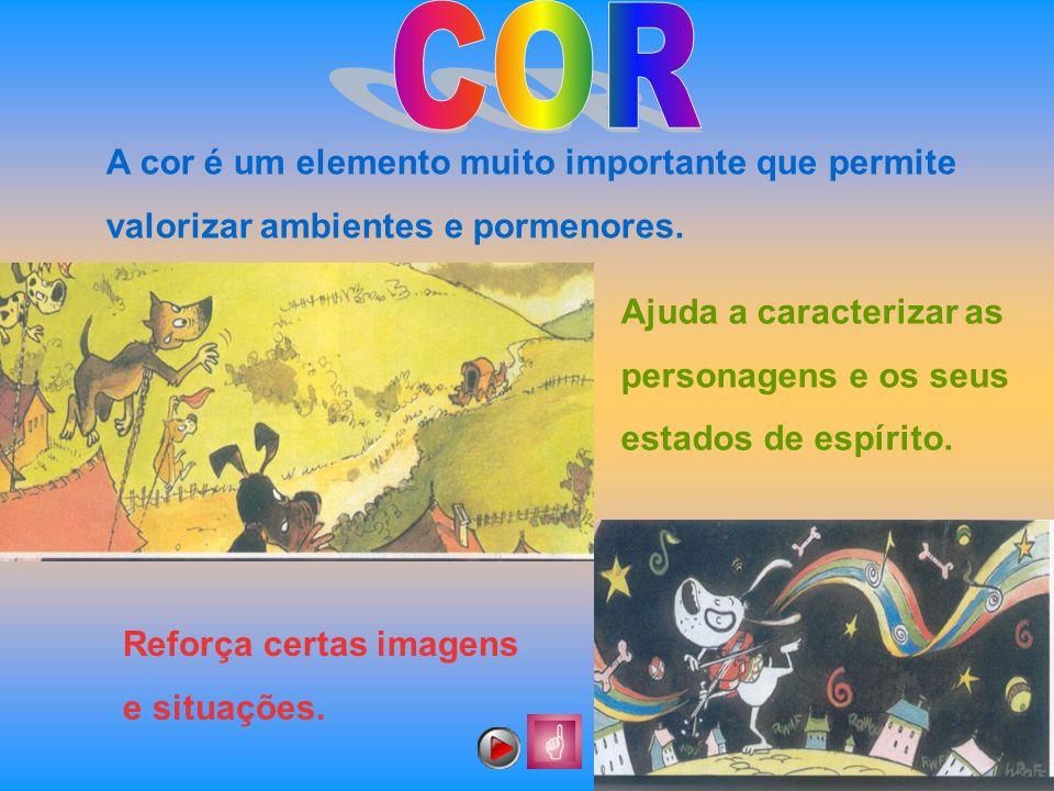 A cor é um elemento muito importante que permite valorizar ambientes e pormenores. Ajuda a caracterizar as personagens e os seus estados de espírito.