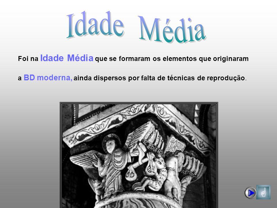 Foi na Idade Média que se formaram os elementos que originaram a BD moderna, ainda dispersos por falta de técnicas de reprodução.