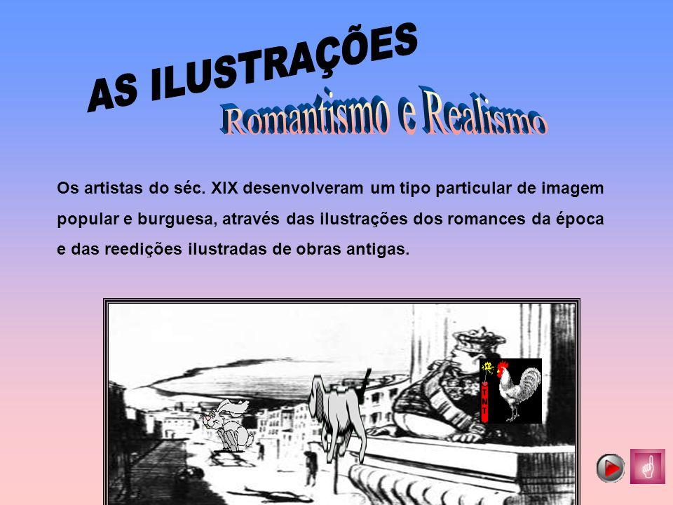 Os artistas do séc. XIX desenvolveram um tipo particular de imagem popular e burguesa, através das ilustrações dos romances da época e das reedições i