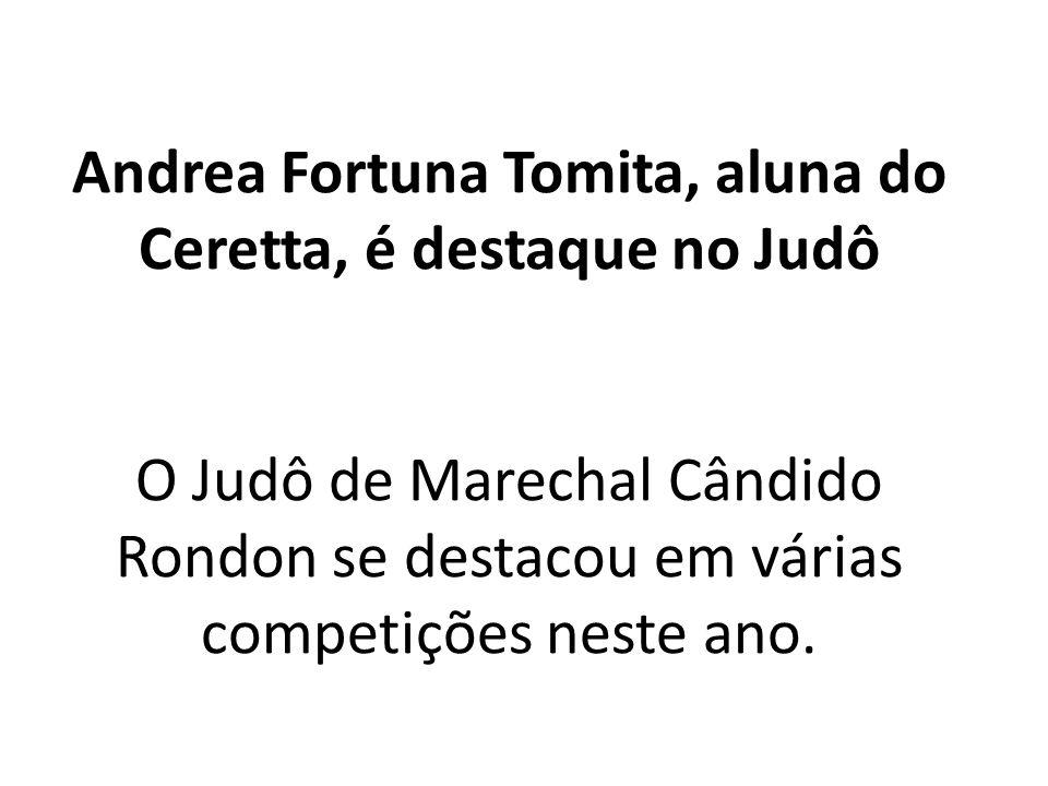 Andrea Fortuna Tomita, aluna do Ceretta, é destaque no Judô O Judô de Marechal Cândido Rondon se destacou em várias competições neste ano.
