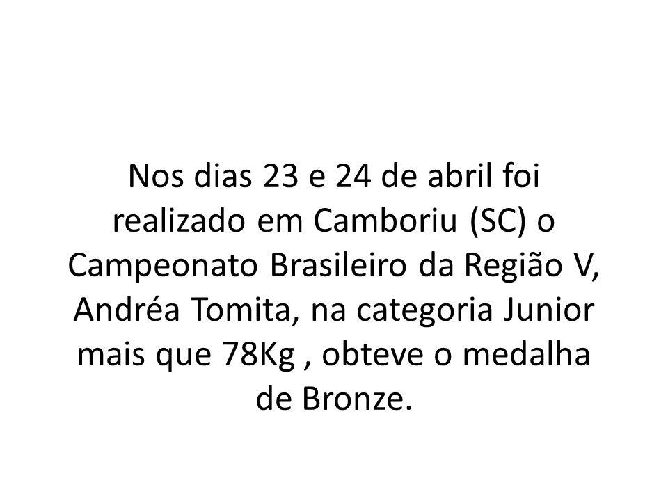 Nos dias 23 e 24 de abril foi realizado em Camboriu (SC) o Campeonato Brasileiro da Região V, Andréa Tomita, na categoria Junior mais que 78Kg, obteve