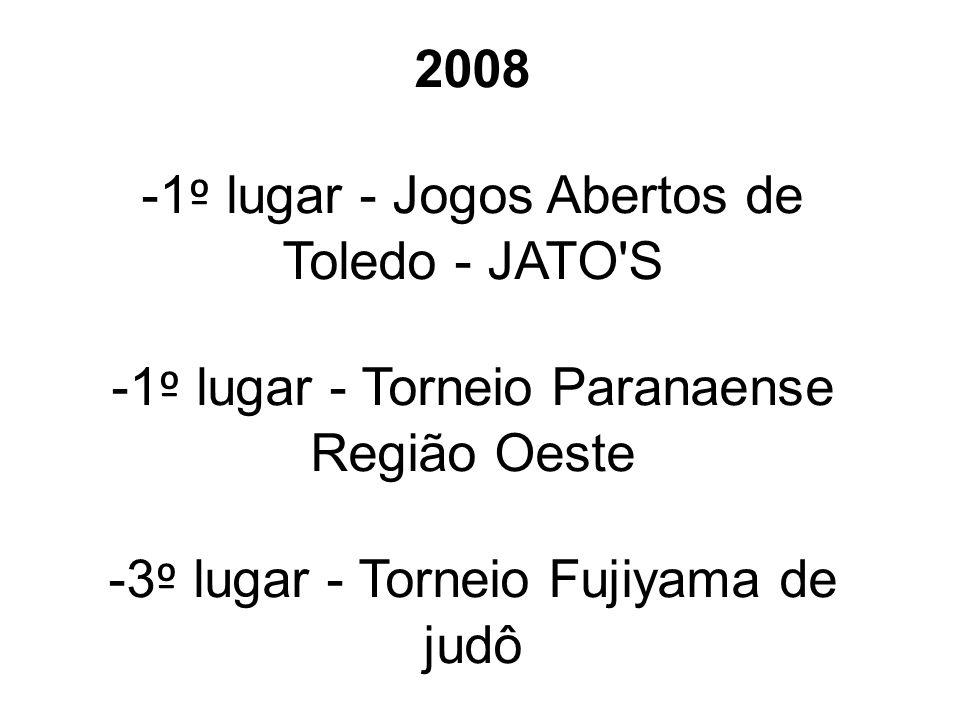 2008 -1 º lugar - Jogos Abertos de Toledo - JATO'S -1 º lugar - Torneio Paranaense Região Oeste -3 º lugar - Torneio Fujiyama de judô
