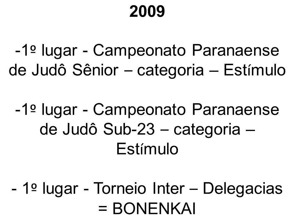 2009 -2 º lugar - Campeonato Paranaense de Judô Marron e Preta – categoria – Est í mulo -3 º lugar - Fase Final JOCOP S -3 º lugar - Seletiva Paranaense de Judô