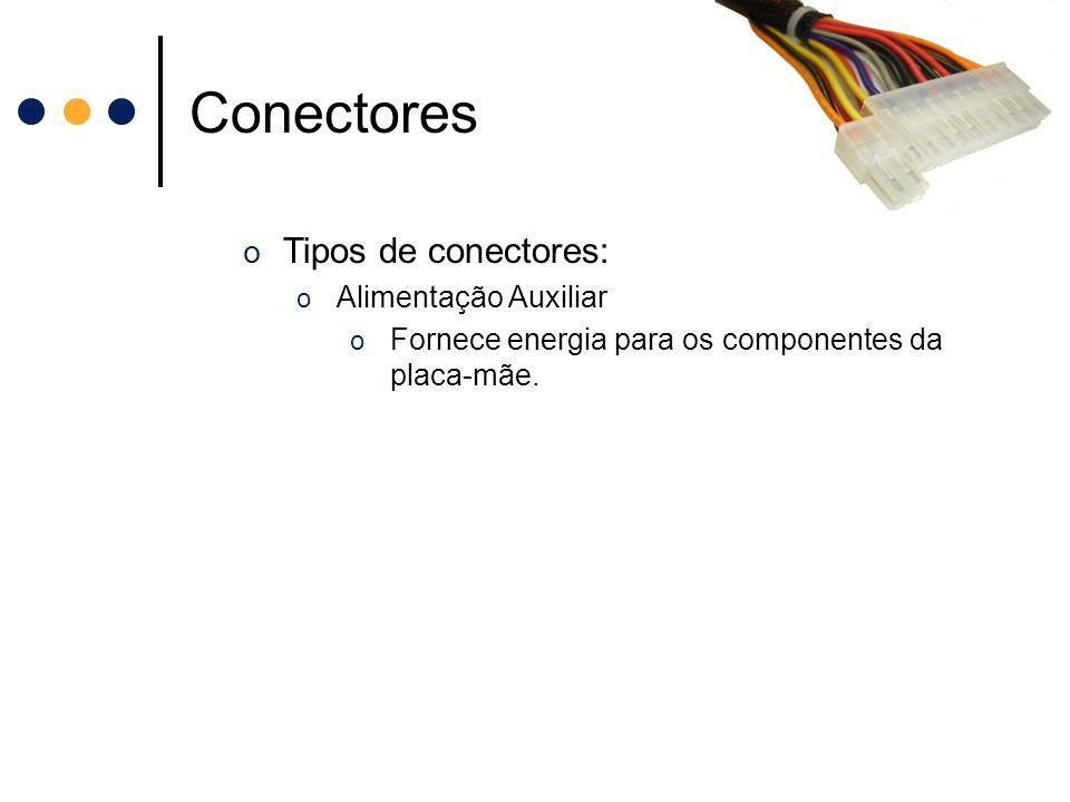 Conectores o Tipos de conectores: o Alimentação Auxiliar o Fornece energia para os componentes da placa-mãe.