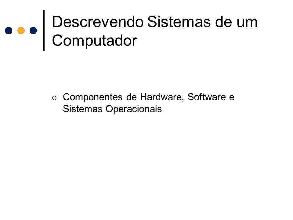Sistemas de Computador o Um sistema de computador consiste em componentes de hardware e software.