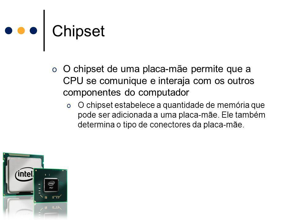 Chipset o O chipset de uma placa-mãe permite que a CPU se comunique e interaja com os outros componentes do computador o O chipset estabelece a quanti