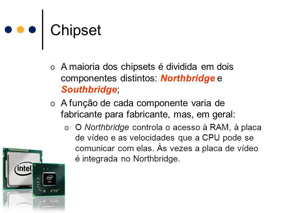 Chipset o A maioria dos chipsets é dividida em dois componentes distintos: Northbridge e Southbridge; o A função de cada componente varia de fabricant
