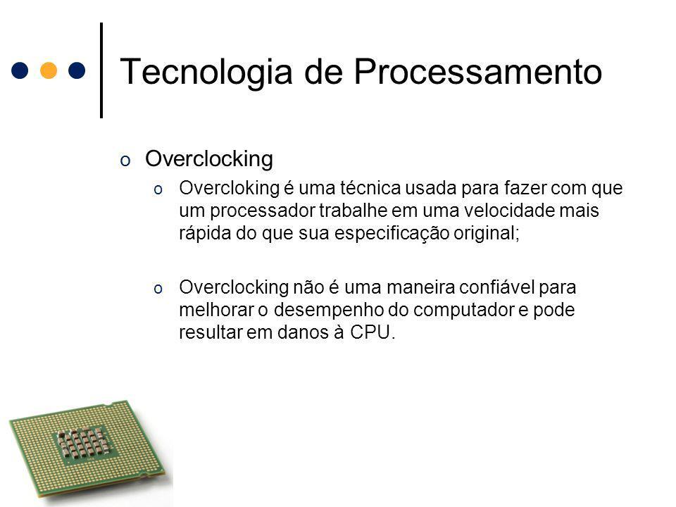 Tecnologia de Processamento o Overclocking o Overcloking é uma técnica usada para fazer com que um processador trabalhe em uma velocidade mais rápida