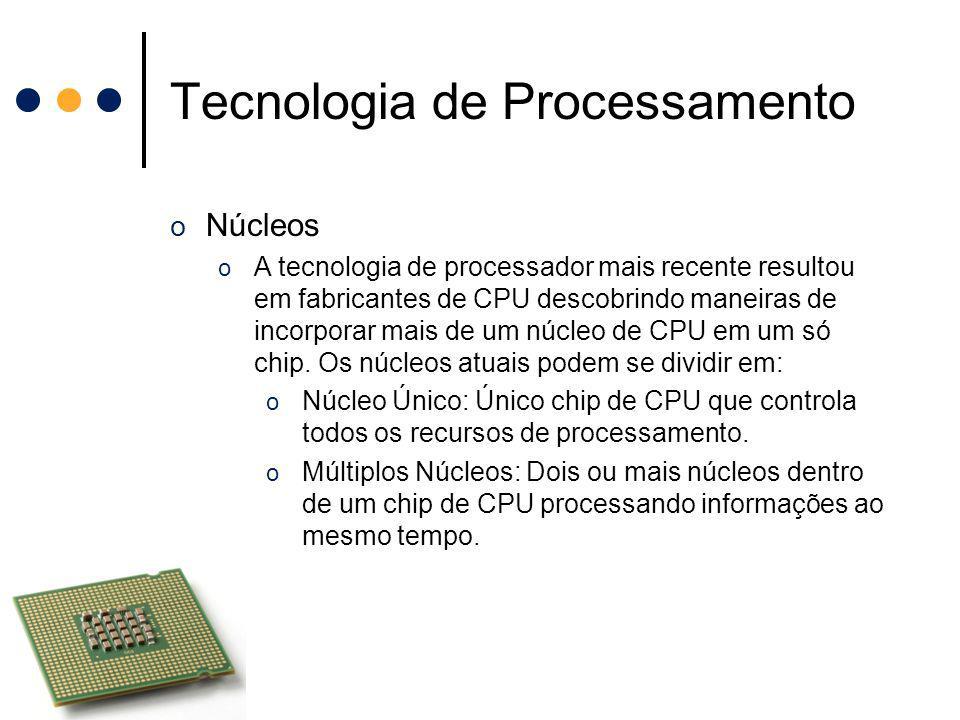 Tecnologia de Processamento o Núcleos o A tecnologia de processador mais recente resultou em fabricantes de CPU descobrindo maneiras de incorporar mai