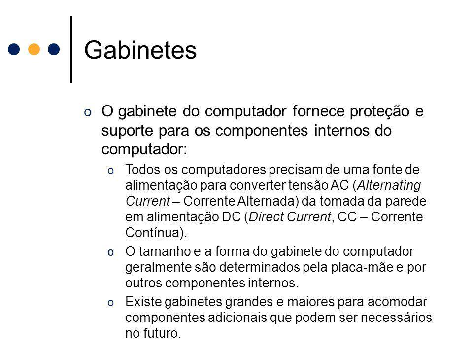 Gabinetes o O gabinete do computador fornece proteção e suporte para os componentes internos do computador: o Todos os computadores precisam de uma fo