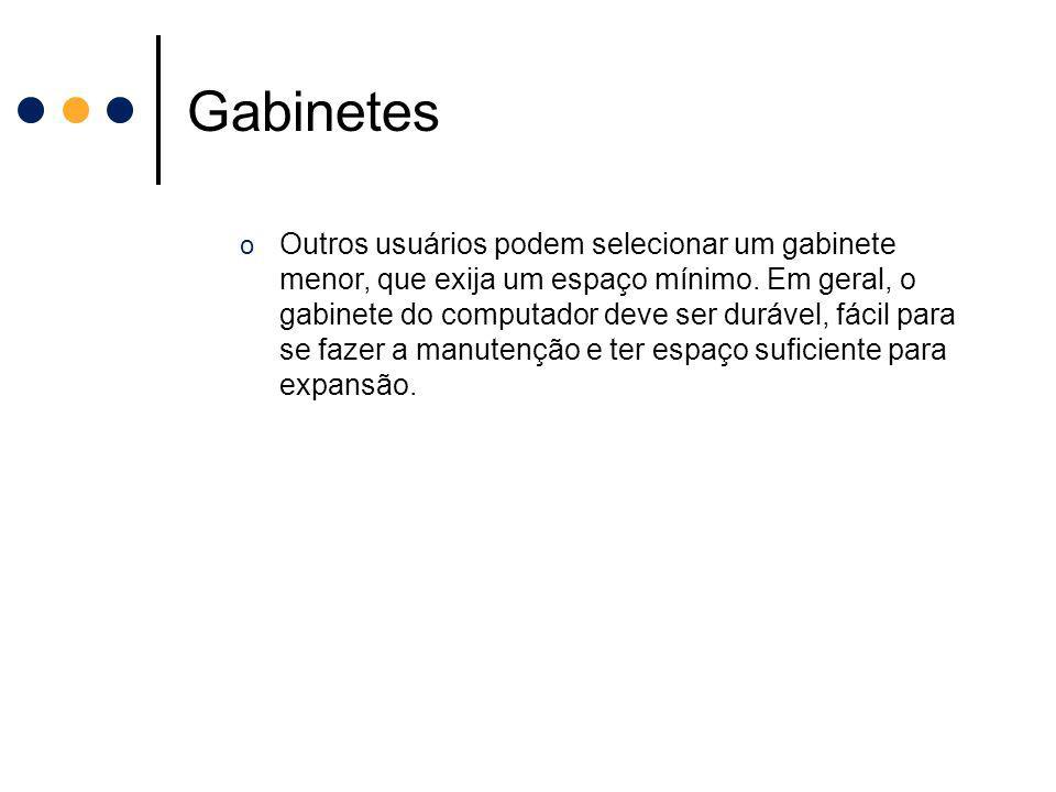 Gabinetes o Outros usuários podem selecionar um gabinete menor, que exija um espaço mínimo. Em geral, o gabinete do computador deve ser durável, fácil