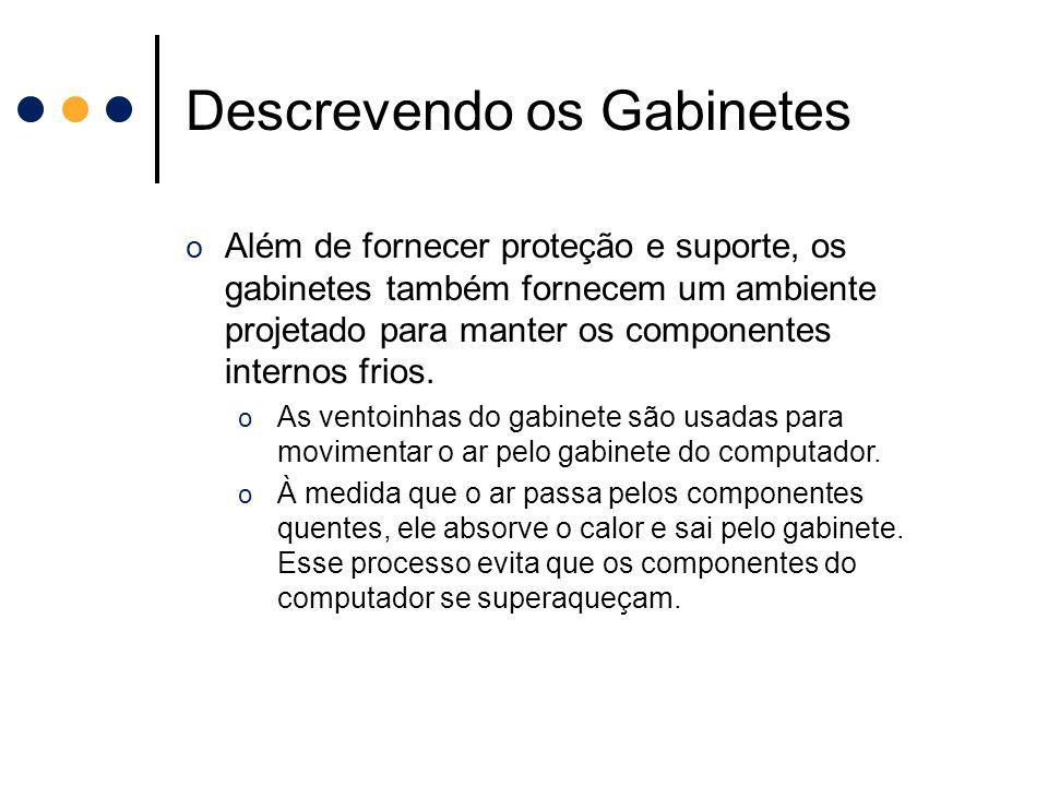 Descrevendo os Gabinetes o Além de fornecer proteção e suporte, os gabinetes também fornecem um ambiente projetado para manter os componentes internos