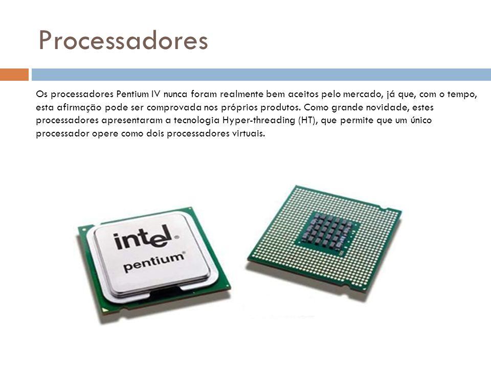 Processadores Os processadores Pentium IV nunca foram realmente bem aceitos pelo mercado, já que, com o tempo, esta afirmação pode ser comprovada nos próprios produtos.