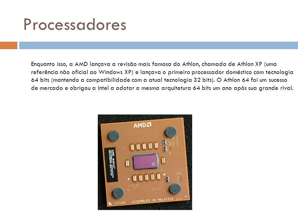Processadores Enquanto isso, a AMD lançava a revisão mais famosa do Athlon, chamada de Athlon XP (uma referência não oficial ao Windows XP) e lançava o primeiro processador doméstico com tecnologia 64 bits (mantendo a compatibilidade com a atual tecnologia 32 bits).
