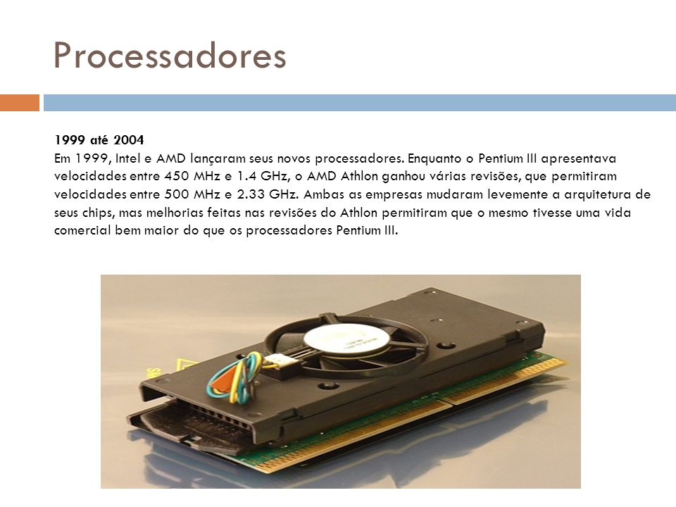 Processadores 1999 até 2004 Em 1999, Intel e AMD lançaram seus novos processadores.