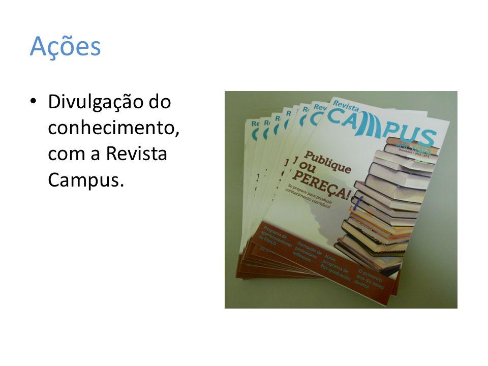 Divulgação do conhecimento, com a Revista Campus. Ações