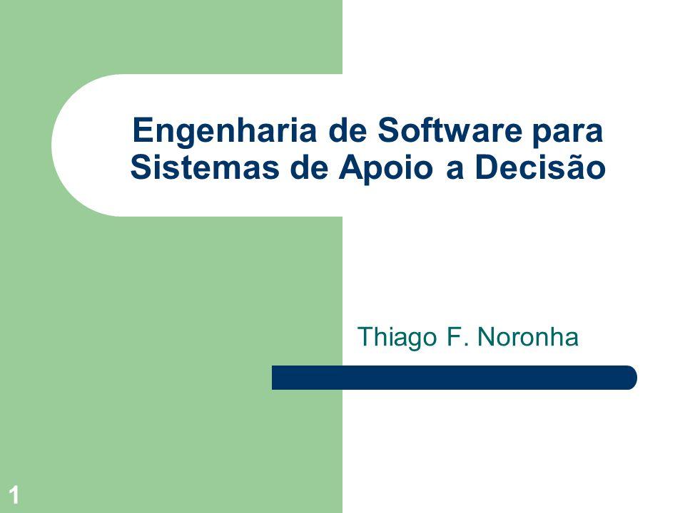 1 Engenharia de Software para Sistemas de Apoio a Decisão Thiago F. Noronha