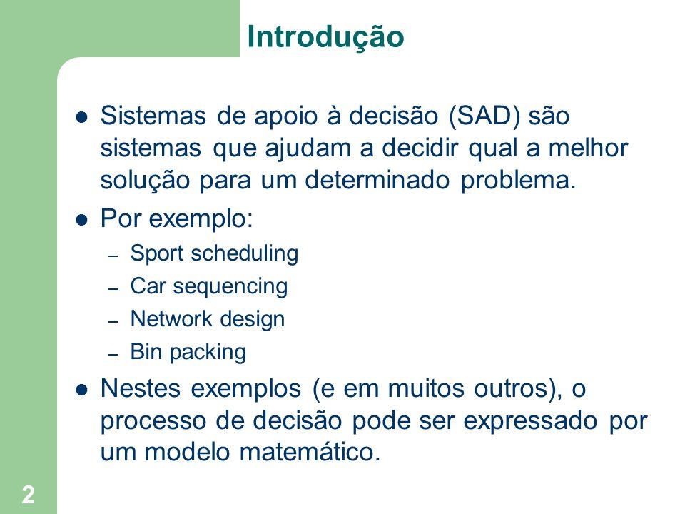 2 Introdução Sistemas de apoio à decisão (SAD) são sistemas que ajudam a decidir qual a melhor solução para um determinado problema. Por exemplo: – Sp