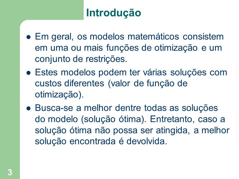 3 Introdução Em geral, os modelos matemáticos consistem em uma ou mais funções de otimização e um conjunto de restrições. Estes modelos podem ter vári
