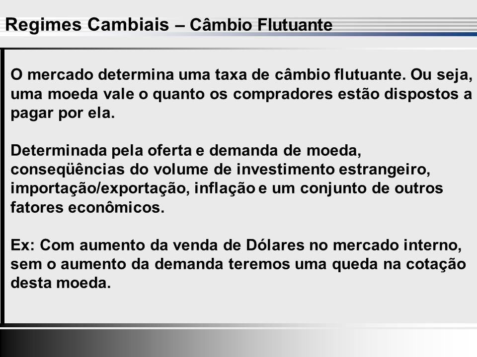 Regimes Cambiais – Câmbio Flutuante O mercado determina uma taxa de câmbio flutuante.