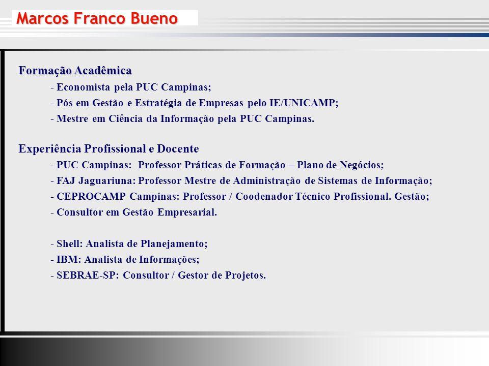 Marcos Franco Bueno Formação Acadêmica - Economista pela PUC Campinas; - Pós em Gestão e Estratégia de Empresas pelo IE/UNICAMP; - Mestre em Ciência da Informação pela PUC Campinas.