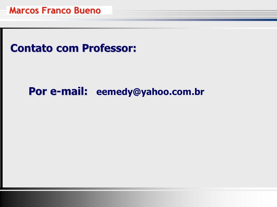 Contato com Professor: Por e-mail: Por e-mail: eemedy@yahoo.com.br Marcos Franco Bueno