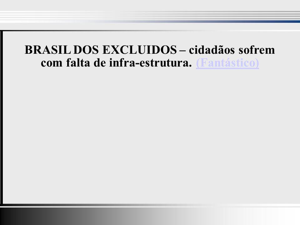BRASIL DOS EXCLUIDOS – cidadãos sofrem com falta de infra-estrutura. (Fantástico)(Fantástico)