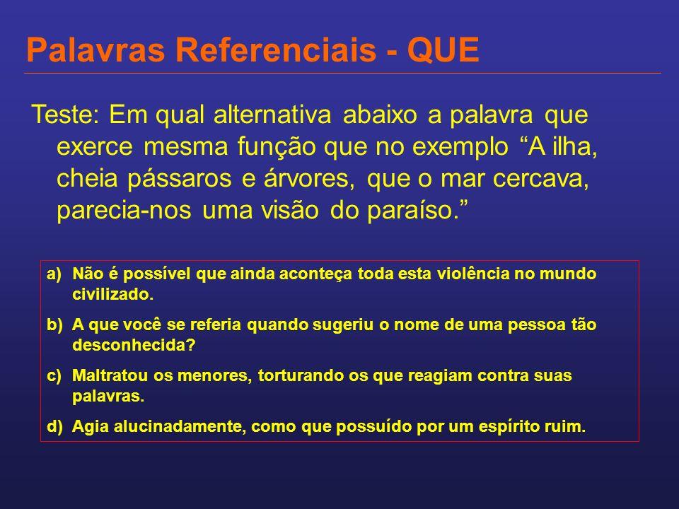 Palavras Referenciais - QUE Teste: Em qual alternativa abaixo a palavra que exerce mesma função que no exemplo A ilha, cheia pássaros e árvores, que o