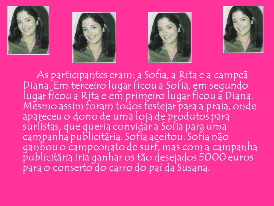 As participantes eram: a Sofia, a Rita e a campeã Diana. Em terceiro lugar ficou a Sofia, em segundo lugar ficou a Rita e em primeiro lugar ficou a Di