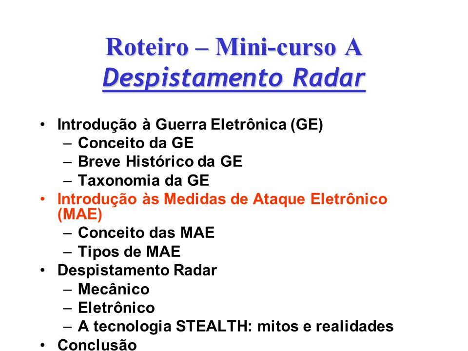 Roteiro – Mini-curso A Despistamento Radar Introdução à Guerra Eletrônica (GE) – –Conceito da GE – –Breve Histórico da GE – –Taxonomia da GE Introduçã